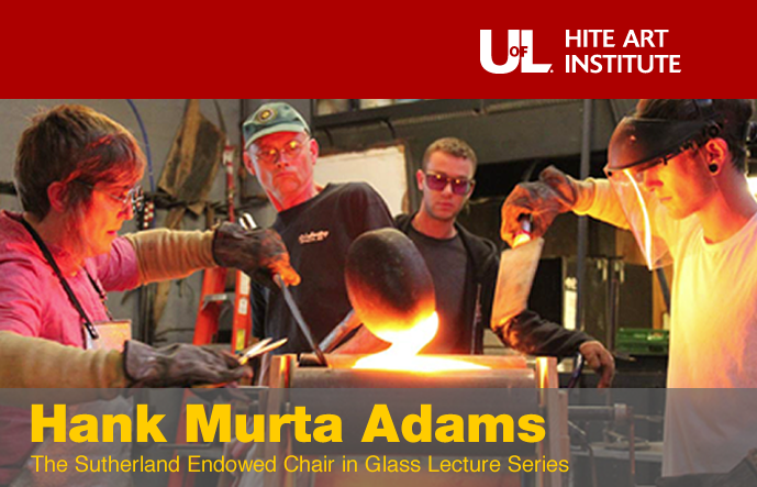 The Sutherland Endowed Chair in Glass Lecture Series Hank Murta Adams