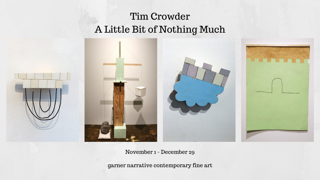 Tim Crowder: A Little Bit of Nothing Much at Garner Narrative through Dec 29th image